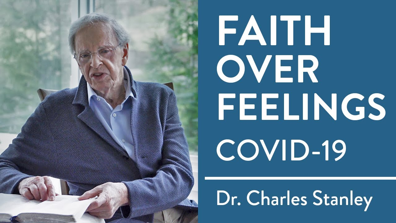 Faith Over Feelings | COVID-19 Message from Dr. Charles Stanley