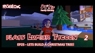 SFG - Roblox - Lumber Tycoon 2 - EP25 - Lets Build a Christmas Tree!