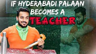 If Hyderabadi Palaan Becomes a Teacher || Hyderabad Diaries