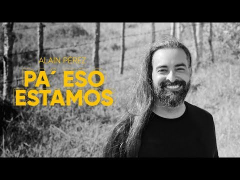 Alain Pérez- Pa' eso estamos (Video Oficial)