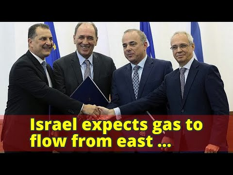 Israel expects gas to flow from east Mediterranean to Europe