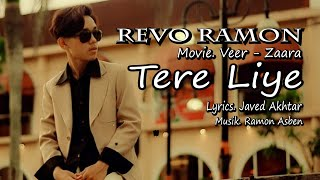 TERE LIYE | VEER-ZAARA | SHAH RUKH KHAN | PREITTY ZINTA - by REVO RAMON || Lyrics Video Song