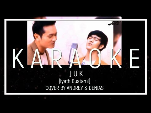 IJUK (IYETH BUSTAMI) - COVER BY ANDREY FEAT DENIAS (KARAOKE VERSION)