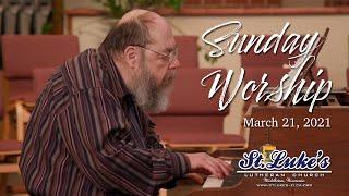 Sunday Worship | March 21st, 2021 | St Luke's Lutheran Church