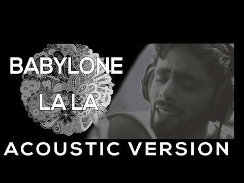 BABYLONE   LA LA  ACOUSTIC VERSION بابيلون لا لا جديد 2018