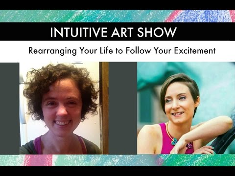 Rearranging Your Life to Follow Your Excitement with Jesse Web | Intuitive Art Show