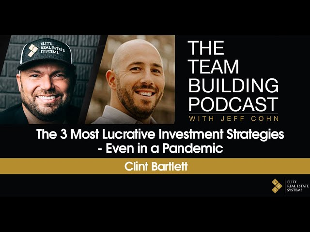 The 3 Most Lucrative Investment Strategies - Even in a Pandemic w/ Clint Bartlett
