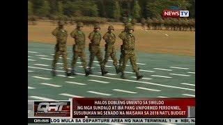 Halos dobleng umento sa sweldo ng sundalo at uniformed personnel, susubukang maisama sa 2018 budget