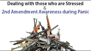 Dealing with people who are Stressed & Second Amendment Awareness during Panic