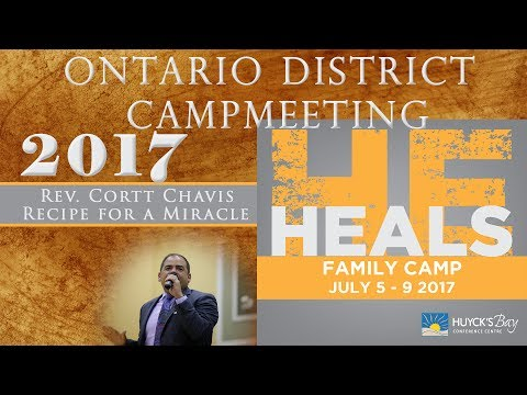 Ontario District Campmeeting 2017   Cortt Chavis:   Recipe for a Miracle