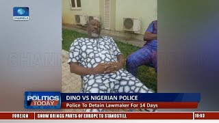 Police To Detain Dino Melaye For 14 Days  Politics Today 