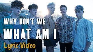 Why Don't We - What Am I (LYRICS)