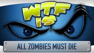 ► WTF Is... - All Zombies Must Die ?