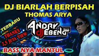 Download lagu DJ BIARLAH BERPISAH THOMAS ARYA FULL BASS PALING ENAK DJ EBENG