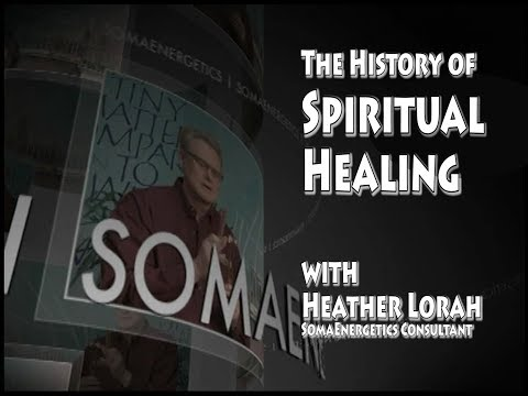 Heather Lorah explores the History of Spiritual Healing