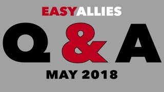 Easy Allies Patron Q&A - May 2018