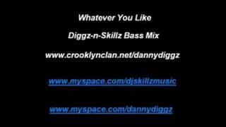 Whatever You Like (Diggz-n-Skillz Bass Mix)- T.I.