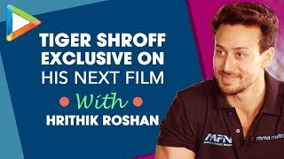 EXCLUSIVE: Tiger Shroff REVEALS Details of his Next Film with Hrithik Roshan