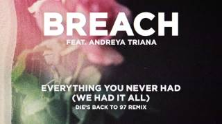 Breach ft. Andreya Triana - Everything You Never Had (DIE