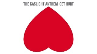 The Gaslight Anthem - Get Hurt (Audio)