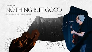 Jesus Culture - Nothing But Good feat. Chris Quilala (Live) [Audio]
