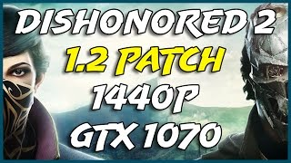 Dishonored 2 1.2 patch 1440p GTX 1070 Ultra Settings Frame Rate Test
