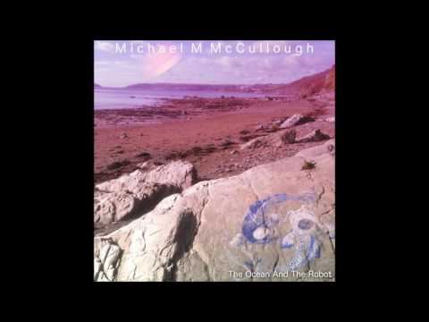 Michael M McCullough - The Ocean And The Robot [Full Album]