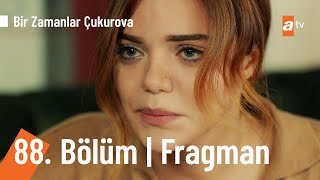 Bir Zamanlar Çukurova 88. Bölüm Fragman