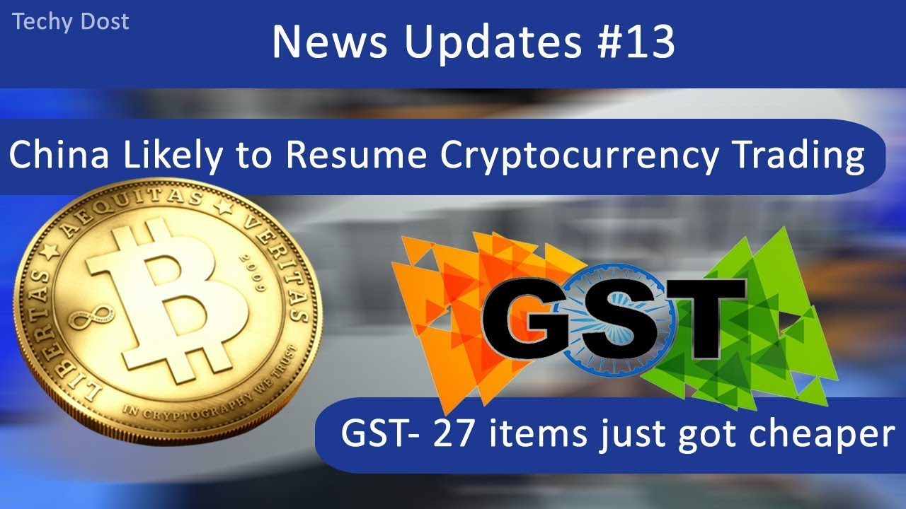 china likely to resume cryptocurrency trading gst 27