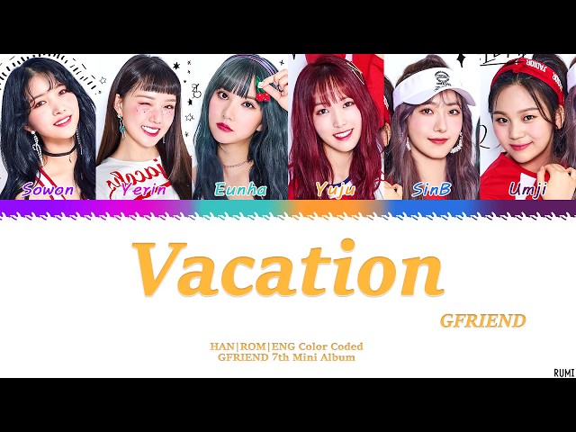 GFRIEND (????) - Vacation (??)  Lyrics Color Coded [HAN/ROM/ENG]