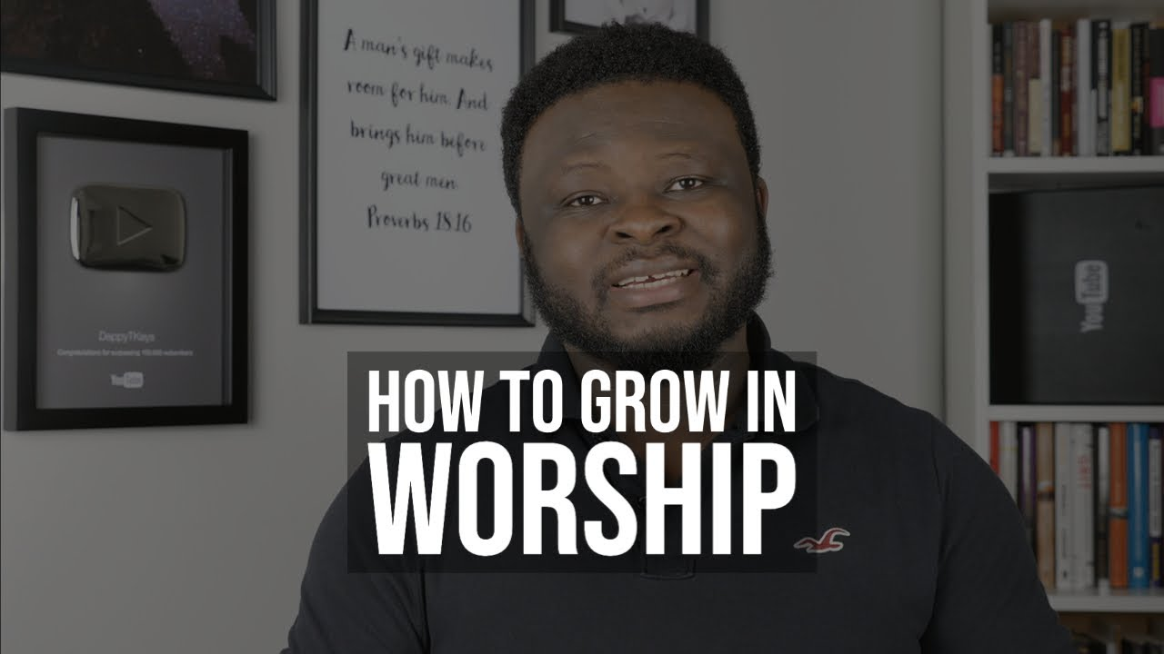 How To Grow In Worship