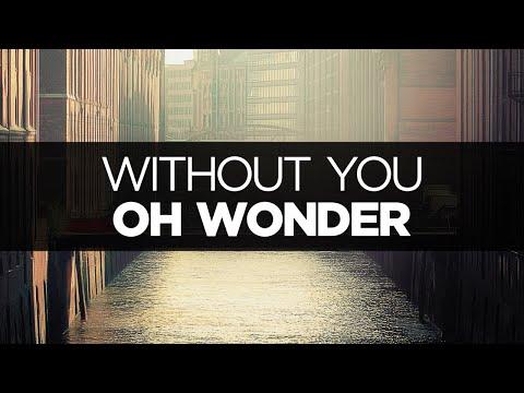 [LYRICS] Oh Wonder - Without You