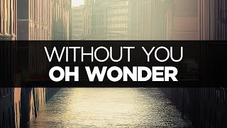 [LYRICS] Oh Wonder - Without You