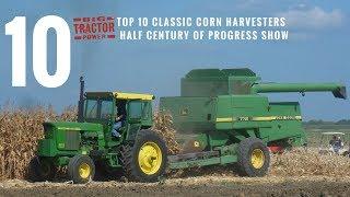 Top 10 Corn Harvesters of the Half Century of Progress Show