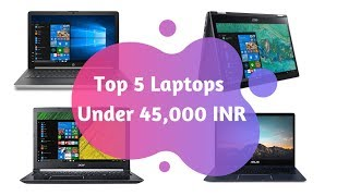 Top 5 Laptops Under 45,000 INR | Reviews & Pricing