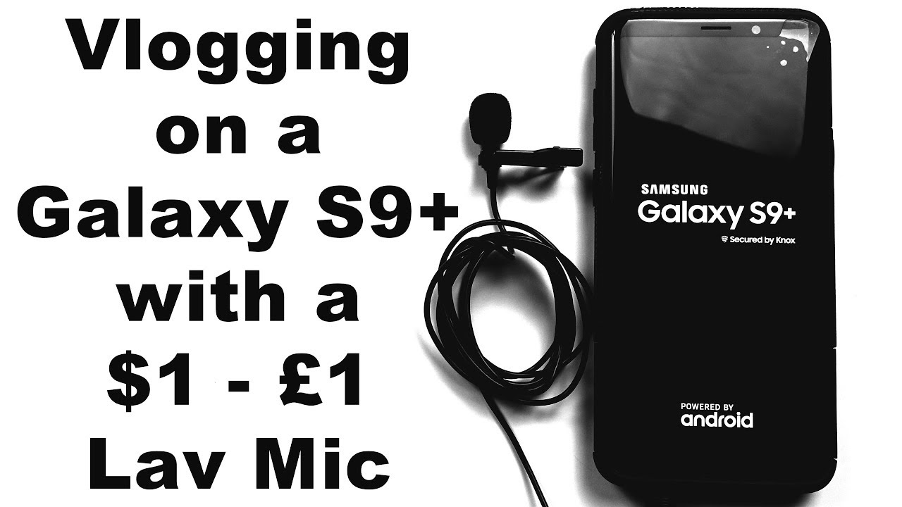 Vlogging on a Samsung Galaxy S9 Plus with a cheap $1 £1 lav mic - external  lavalier microphone test