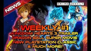 Anime Weekly | New Kingdom Hearts 3 Trailer / Dragon Ball Super Movie Dub Release Date & More!