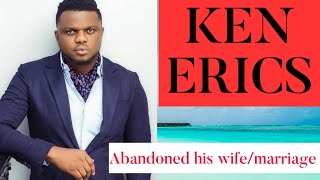 REAL REASONS KEN ERICS ABANDONED HIS MARRIAGE WIFE