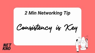 2 Min Networking Tip: Consistency is Key