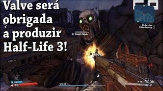 Valve será obrigada a produzir Half-Life 3! Sobre exclusividade no pc, Borderlands 3 e Epic Store