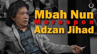 Mbah Nun Merespon Adzan Jihad