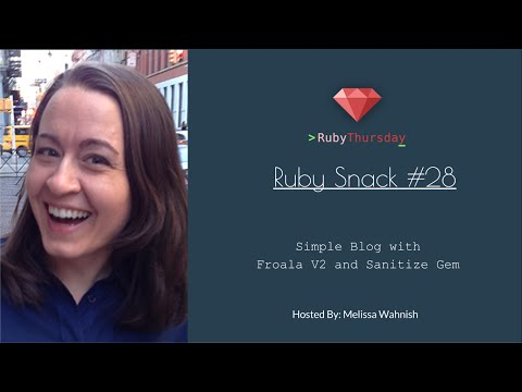 Ruby Snack 28: Simple Blog with Froala V2 and Sanitize Gem