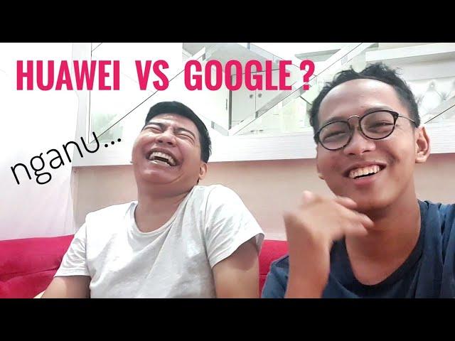 Huawei VS Google? Gak Boleh Pakai Android Lagi? #NGANU