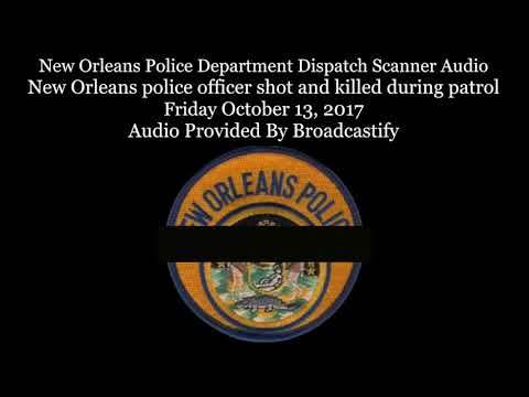 New Orleans Police Department Dispatch Scanner Audio New Orleans police officer shot and killed