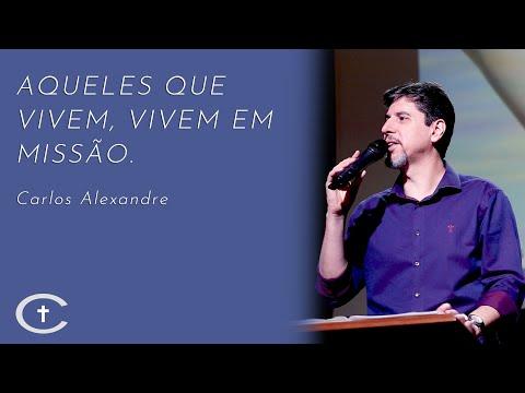 Aqueles que vivem, vivem em missão | Pr. Carlos Alexandre | 20-10-2019