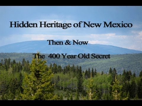 Hidden Heritage of New Mexico: Then & Now - The 400 Year Old Secret