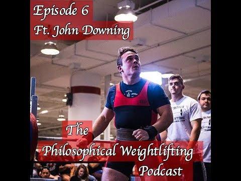 "Episode 7 ft. John Downing: ""Lifting up lives through powerlifting."""