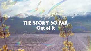 """The Story So Far """"Out of It"""""""