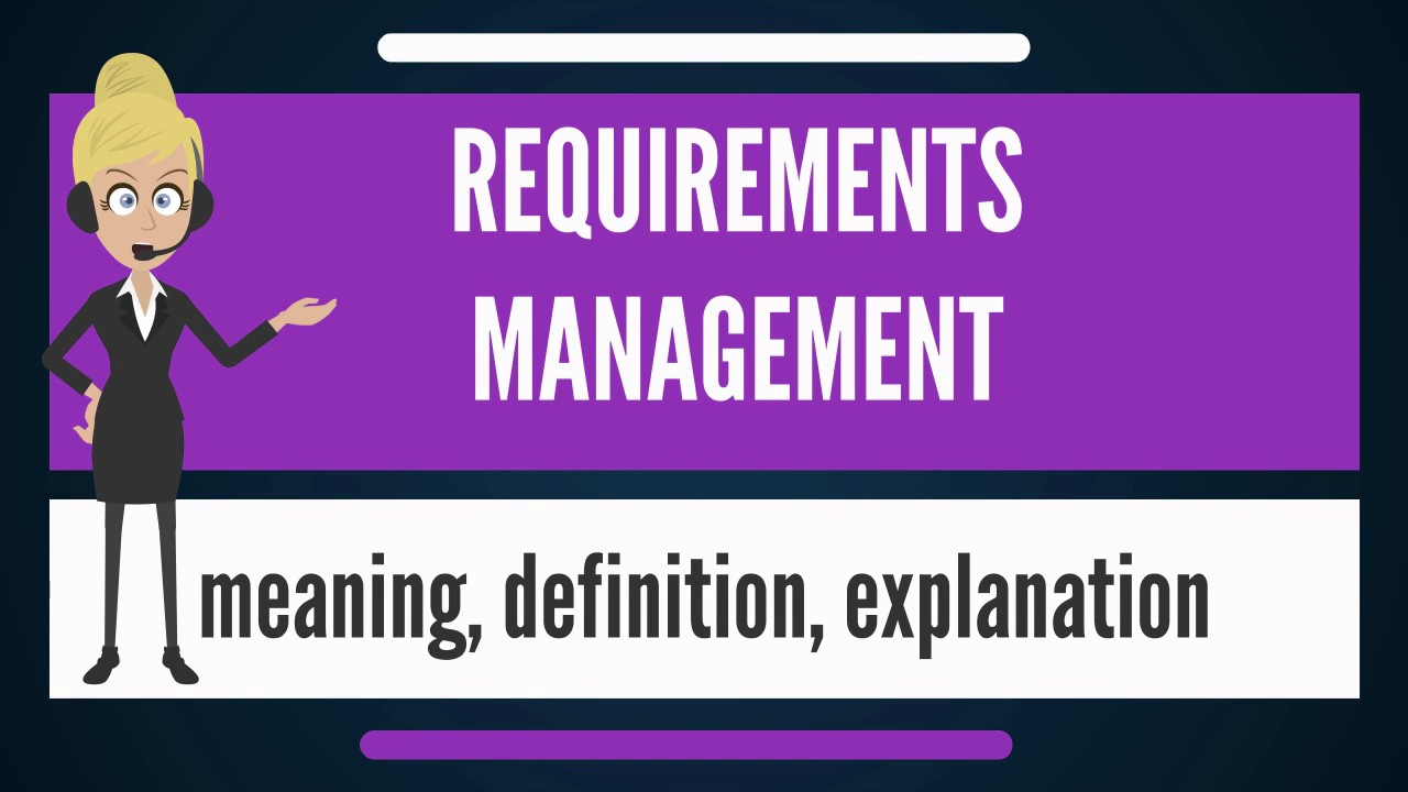 What Is REQUIREMENTS MANAGEMENT What Does REQUIREMENTS MANAGEMENT - What is requirements management