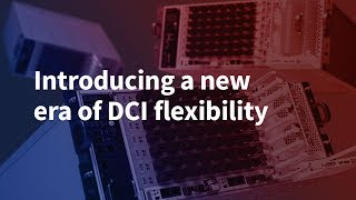 Introducing a New Era of DCI Flexibility